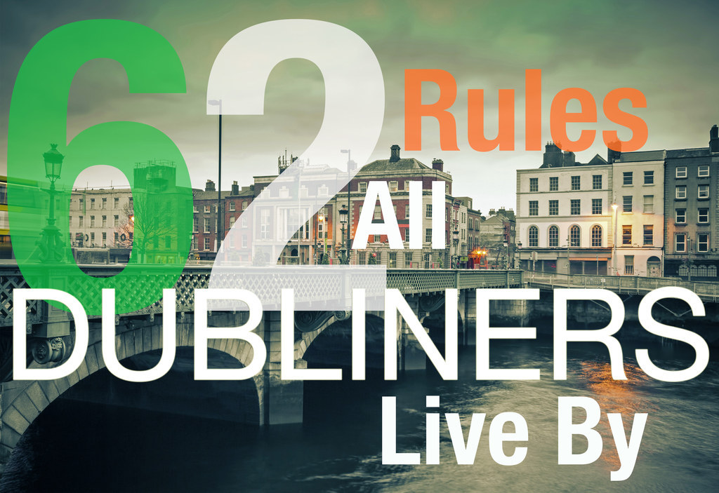 62 Unbreakable Rules All Dubliners Live By