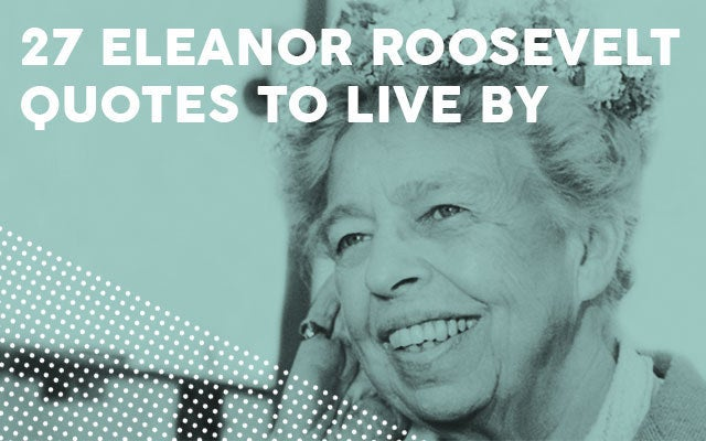 Quotes Eleanor Roosevelt Extraordinary 27 Inspiring Eleanor Roosevelt Quotes To Live By