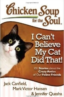 Chicken Soup for the Soul: I Can't Believe My Cat Did That! by Jack Canfield, Mark Victor Hansen and Jennifer Quasha