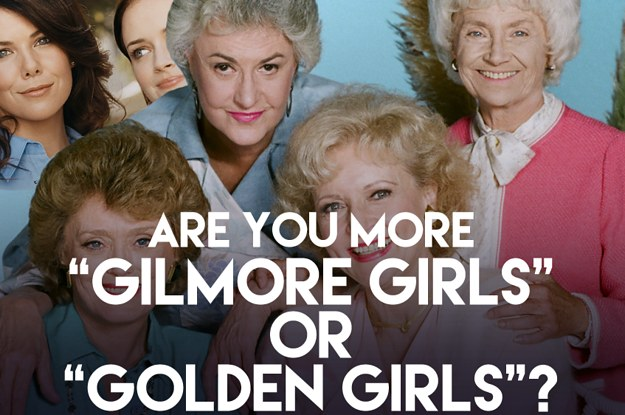 are you more gilmore girls or golden girls. Black Bedroom Furniture Sets. Home Design Ideas