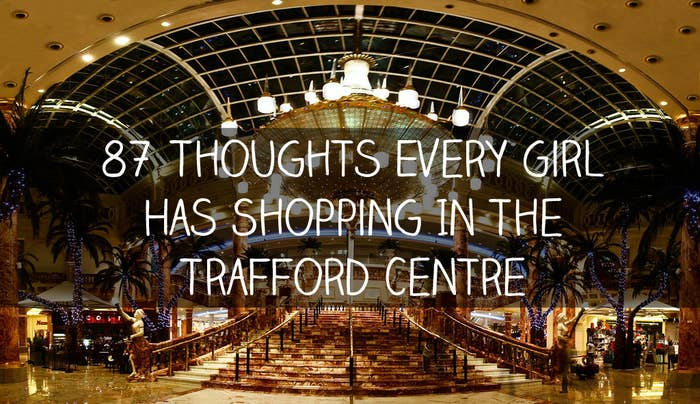 87 Thoughts Every Girl Has Shopping In The Trafford Centre