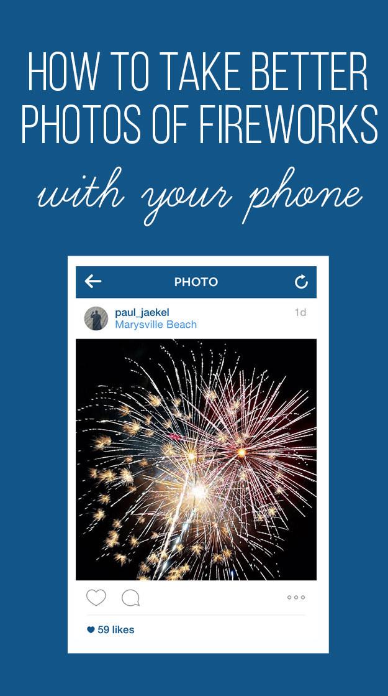8 Ways To Take Better Smart Phone Fireworks Photos