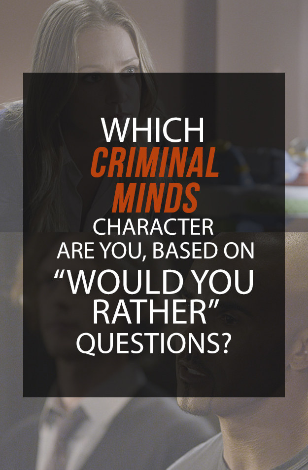 """These """"Would You Rather"""" Questions Will Tell You Which """"Criminal Minds"""" Character You Are"""
