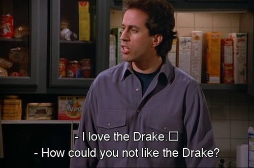 Image result for I love the drake seinfeld meme