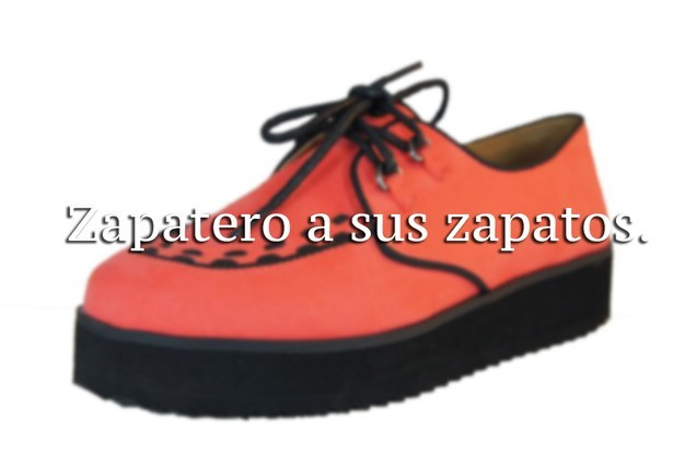 10. Zapatero a sus zapatos.
