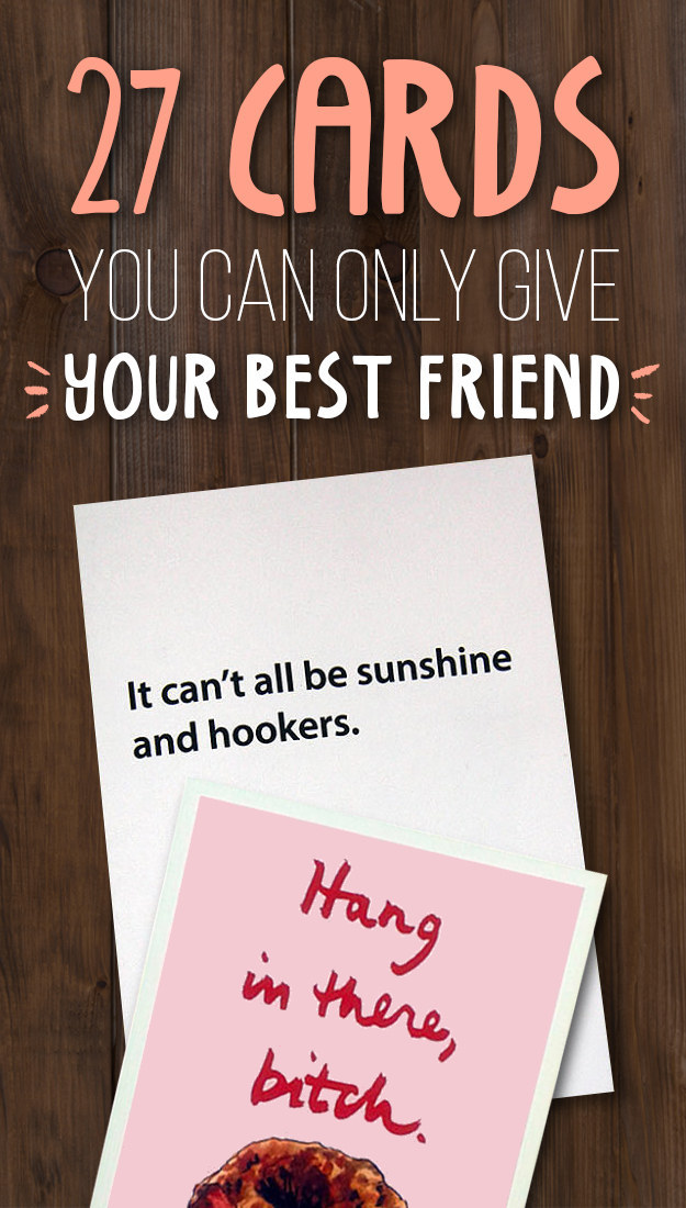 borderline offensive cards to give to your best friend, Birthday card
