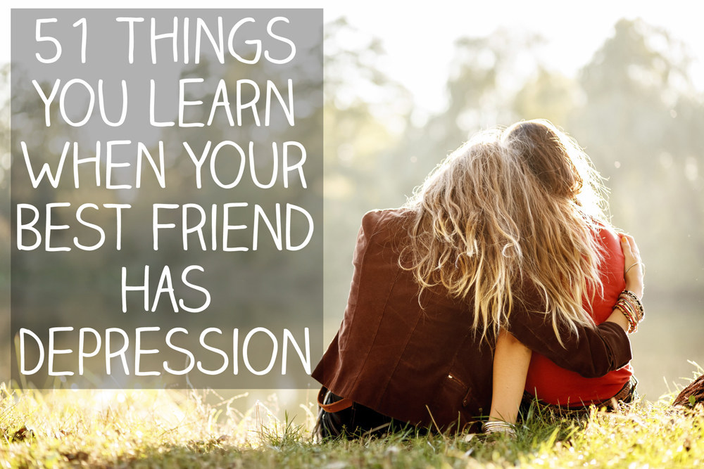 51 Things That Happen When Your BFF Has Depression
