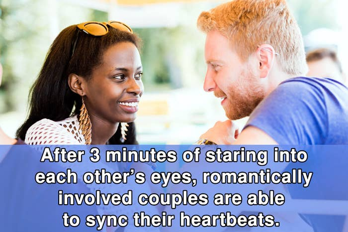 A study compared the heart activity of 32 couples. It was seen that after three minutes of getting lost in each other's eyes, the heart activities of each individual began to unconsciously co-regulate.