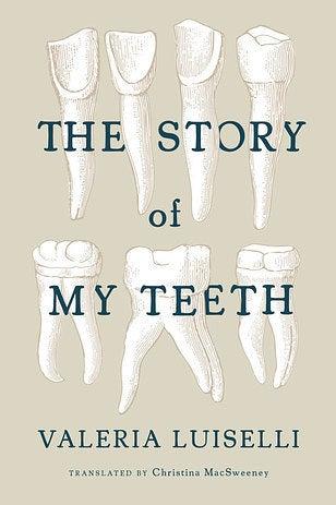 The Story of My Teeth by Valeria Luiselli