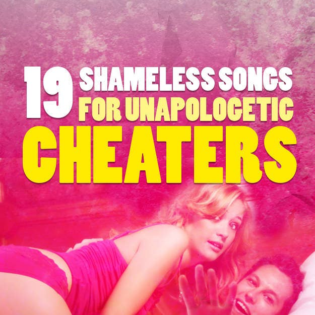 19 Unapologetic Songs About Cheating