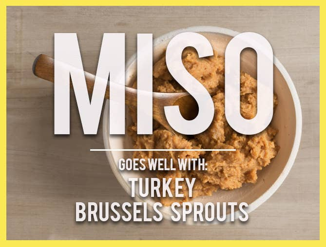 Not only is miso a great flavor to add to your Thanksgiving meal, it's also purposeful — try it in your rub for an extra-moist turkey. Miso adds a deep salty flavor, so miso-roasted brussels sprouts bring that classic side to a whole-new level.