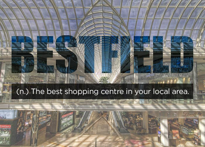 """""""Let's go to the mall! What's your Bestfield?""""""""Northcote Plaza.""""""""I said ~Bestfield~ not ~Worstfield~."""""""