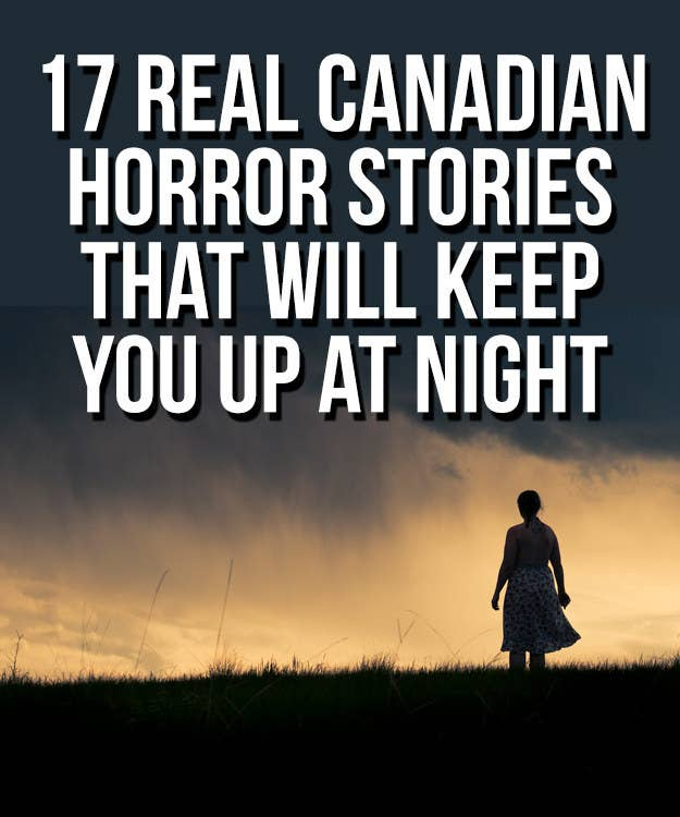 17 Real Canadian Horror Stories That Will Keep You Up At Night