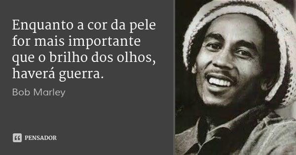 15 Frases Que Definitivamente Não São De Bob Marley
