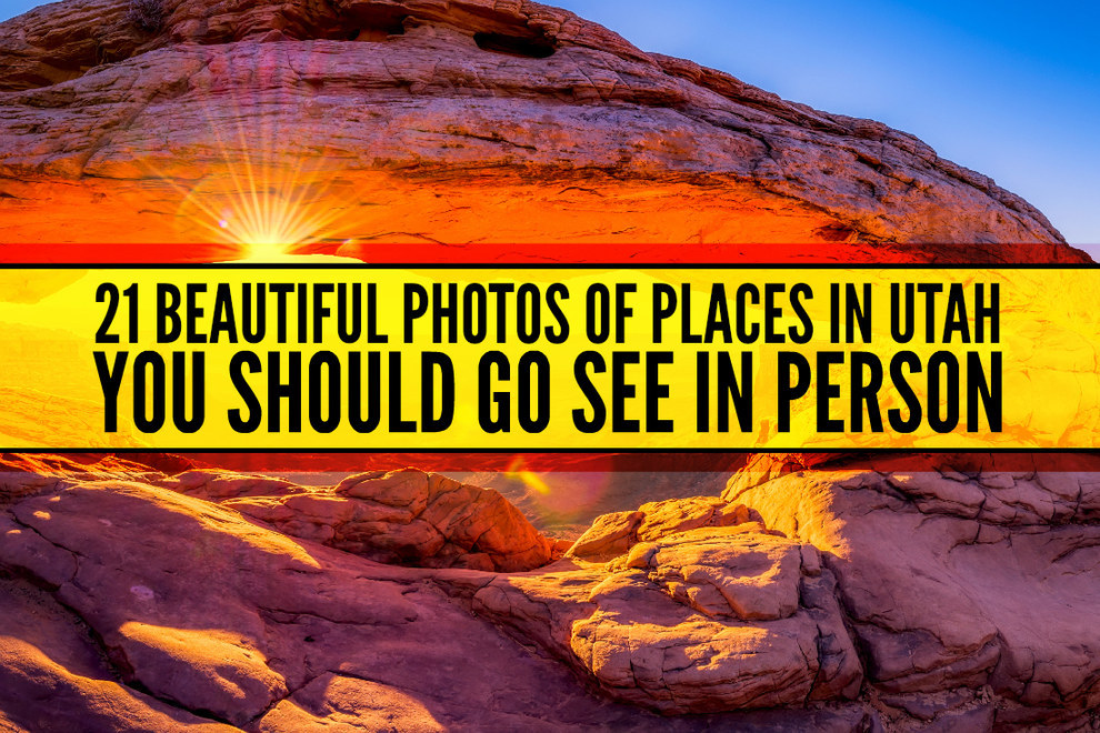 21 Beautiful Photos Of Places In Utah You Should Go See In Person