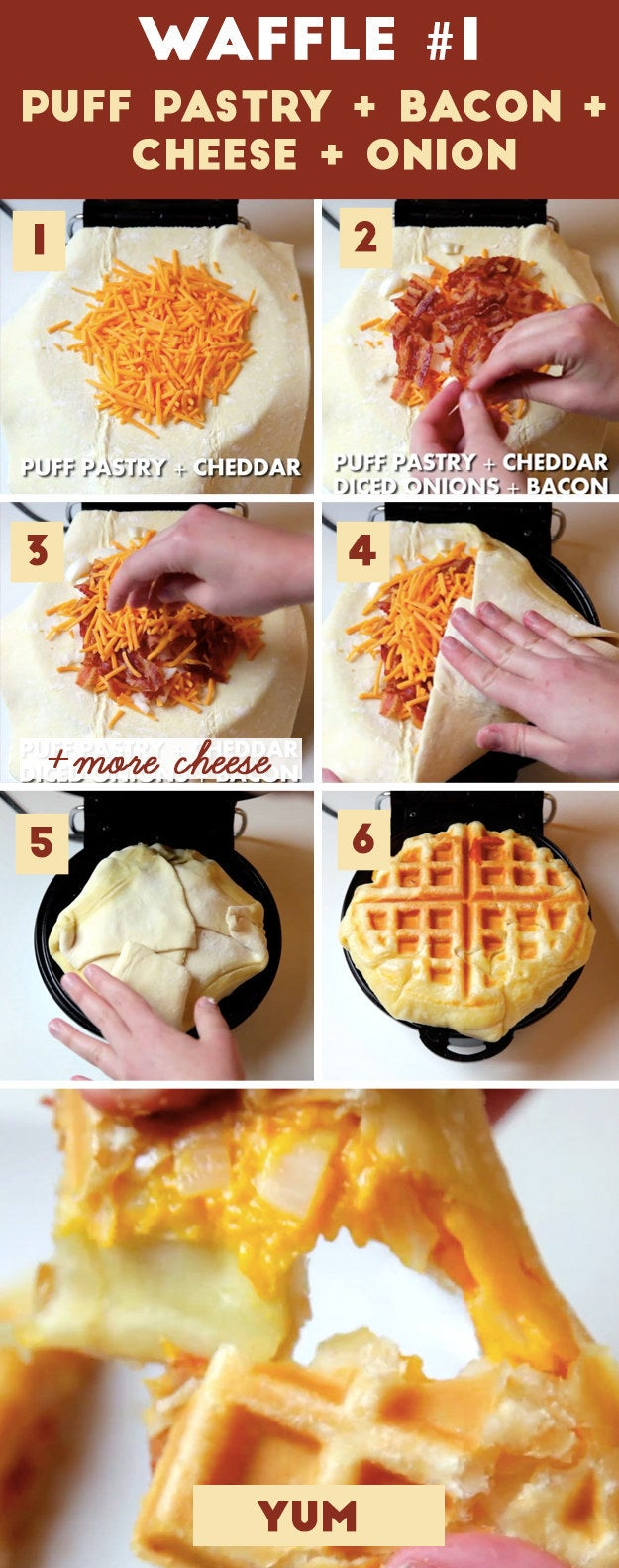 Here's how to make it: 1. Spray both sides of your waffle maker with nonstick cooking spray, then lay a sheet of puff pastry dough down on the bottom half. Sprinkle a layer of cheese in the center of the waffle.2. Add onions and crumbled-ish bacon. 3. ADD MORE CHEESE. MOAR. 4 and 5. Fold in the edges of your pastry dough and seal the edges (otherwise, the cheese might leak out while it's cooking). 6. Close your waffle maker, and cook until the puff pastry is golden brown and ~delicious~. It'll take about 5 - 7 minutes, depending on your waffle maker. 7. SAVOR THE BACONY ONIONY CHEESYNESS.
