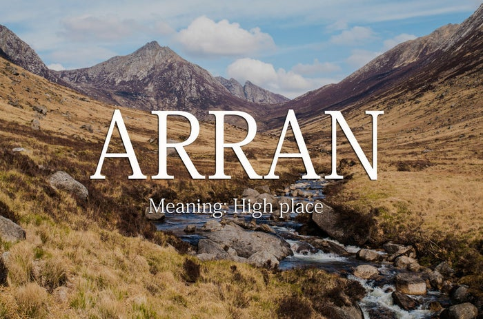 """Pronunciation: AHR-an. Arran is the name of a stunning, mountainous island in the Firth of Clyde, whose name means """"peaked"""" or """"high place"""". For a rugged, adventurous, outdoorsy little boy."""