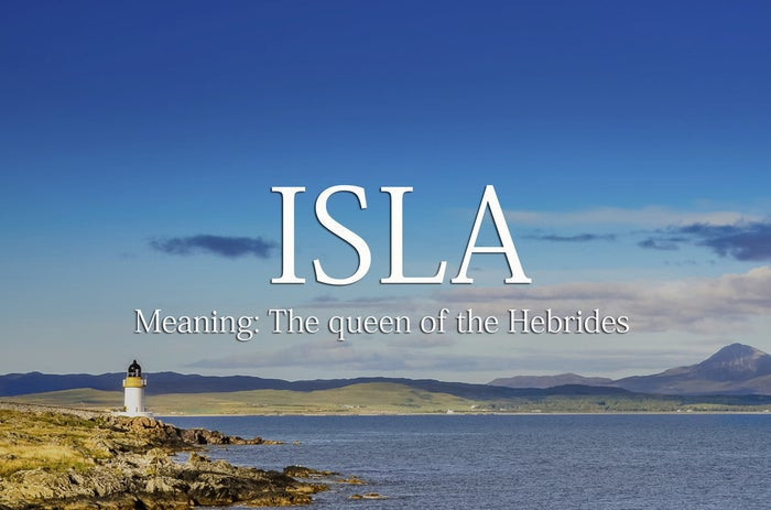 """Pronunciation: EYE-la. The name Isla derives from one of Scotland's most beautiful islands, Islay, which is often referred to as """"The Queen of the Hebrides."""" For a girl who will take on the world, and win."""