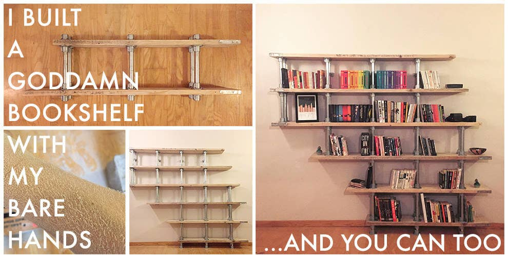 I Built A Goddamn Bookshelf With My Bare Hands And You Can Too