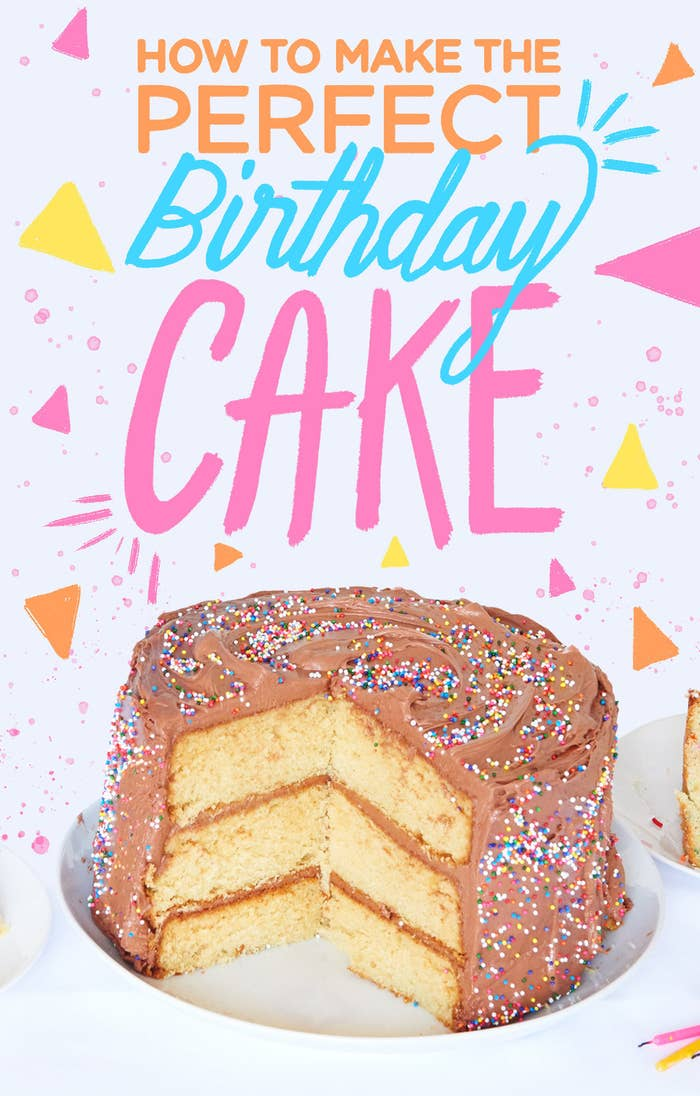 Heres How To Make The Only Birthday Cake Youll Ever Need
