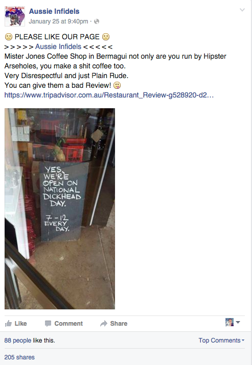 The page mostly shares anti-Islamic content, as well as news stories about military veterans getting in fights with foreigners and posts insisting the Australian government ban the burqa. They took the image of the sign and encouraged their 10,000-strong audience to give bad reviews to the Mister Jones cafe on Tripadvisor.