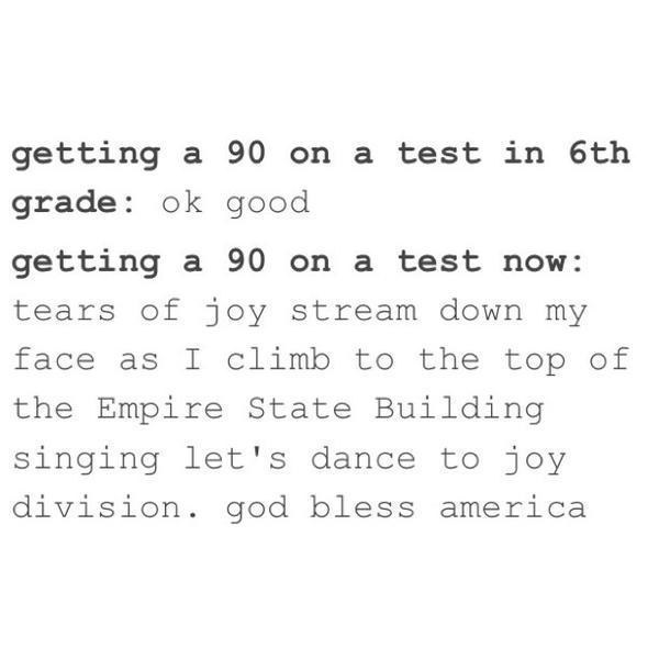 Tumblr post reading getting 90 on a test in 6th grade okay great getting 90 on a test now tear of joy stream down my face