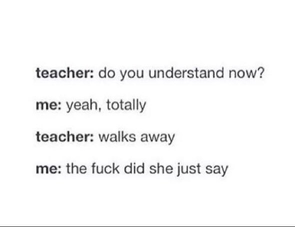 Tumblr post about a teacher explaining a concept and walking away while the person totally does not get it