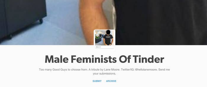 "Moore told BuzzFeed, ""I'd been seeing a few guys on Tinder saying in their profiles that they were feminists or saying really intense statements that were basically like 'I DO NOT HATE WOMEN' and it just struck me as an odd thing to open with. One night I tweeted out one of the screencaps and people really loved it and started sending me profiles they'd seen too. I made the Tumblr that same night."""