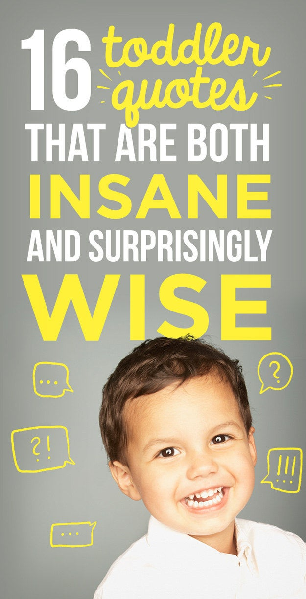 Toddler Quotes Entrancing 17 Toddler Quotes That Are Both Insane And Surprisingly Wise