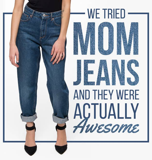 1255eb44b2 We Tried Mom Jeans And We Were Surprised AF