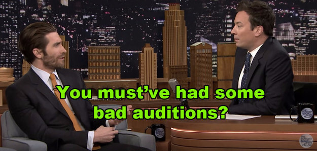 Fallon was curious about auditions that didn't go in Gyllenhaal's favor.