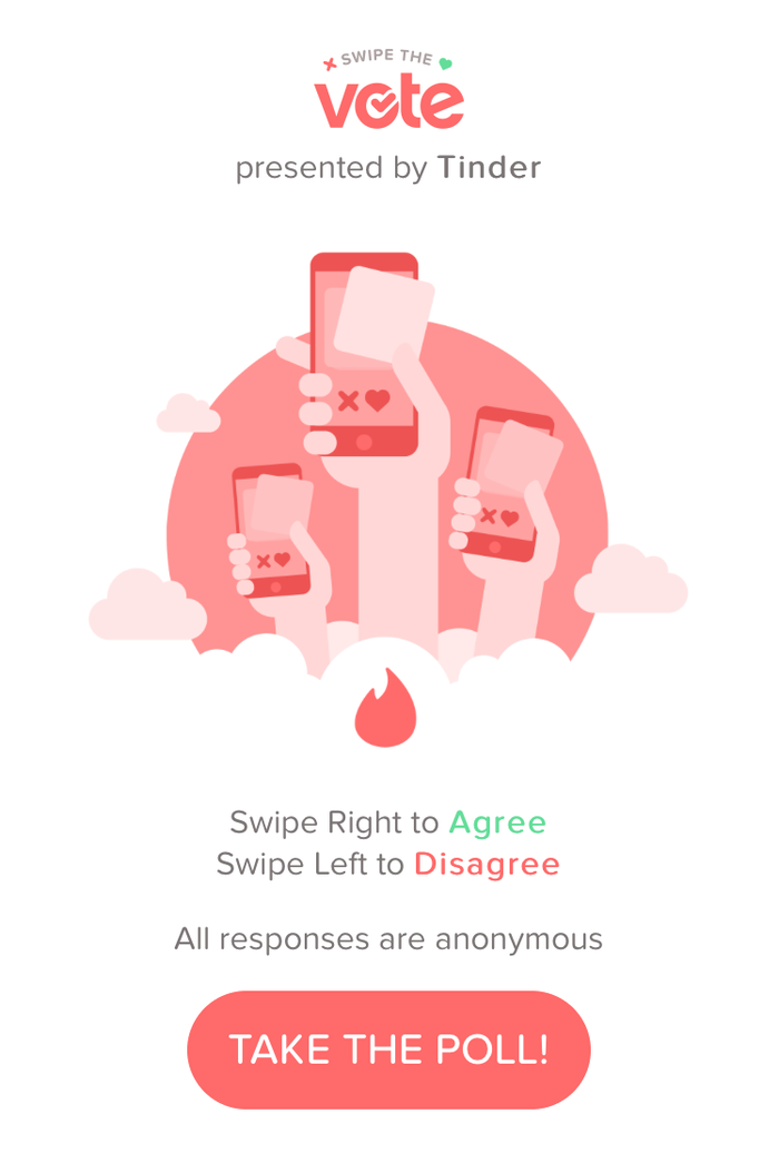 """Tinder is launching a new """"Swipe the Vote"""" feature on Wednesday for everyone using the app in the United States, to help people figure out which candidate to vote for in the upcoming presidential election. """"Swipe to Vote"""" works a lot like regular Tinder, except instead of helping you hook up with a romantic liaison, you end up with, say, Donald Trump. It's the app's first official foray into politics. Tinder built the tool after some overzealous Bernie Sanders fans began using it for a different tactic: openly campaigning for their candidate. That got people banned, but it also indicated that there was a place for politics on a dating site. So, like any good tech company, it adapted to its users' behavior.""""The credit for this goes to our users,"""" Tinder CEO Sean Rad told BuzzFeed News. """"There were a lot of unique ways people were using the app to campaign and advocate."""""""