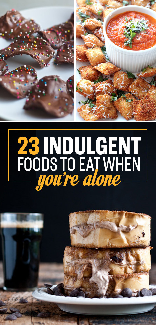 23 Indulgent Foods To Eat When You're Alone