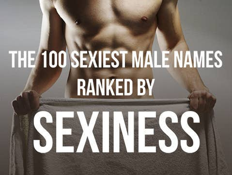 The 100 Sexiest Male Names Ranked By Sexiness