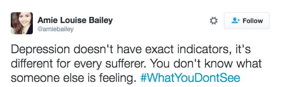 Blurt, an organization dedicated to increasing awareness and understanding of depression, launched the campaign Monday, asking people to use the hashtag to share their experiences. These are just some of the many reminders that you can never tell exactly what someone is going through — and that even on the worst days, you're not alone in your suffering.