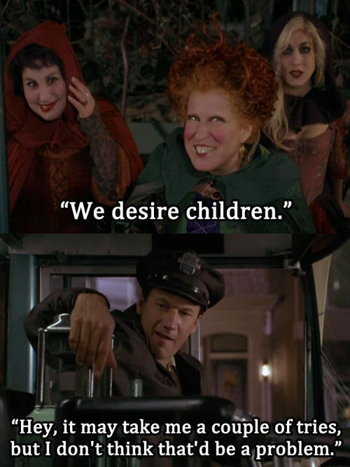 There's this clever little line from Hocus Pocus: