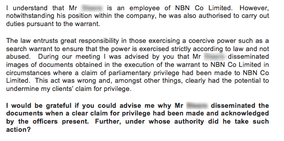 """""""This act was wrong and, amongst other things, clearly had the potential to undermine my clients' claim for privilege,"""" Gallby said. Senator Conroy claims the documents are protected by parliamentary privilege and should be held under seal by the Clerk of the Senate. BuzzFeed News understands that all photos taken by the AFP and the NBN employee have now been deleted from the device and its iCloud account.But the images that were forwarded on by the NBN staffer do not fall under the removal order.NBN could be breaking the law by keeping the documents."""