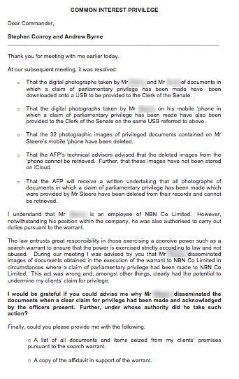 """The letter was written after a meeting on Friday afternoon between Labor's lawyers and the AFP when it was agreed the NBN employee's photos would be downloaded and passed on to the Clerk of the Senate, and then deleted.""""During our meeting I was advised by you that [the NBN staffer] disseminated images of documents obtained in the execution of the warrant to NBN Co Limited in circumstances where a claim of parliamentary privilege had been made to NBN Co Limited,"""" Galbally outlines in his letter."""