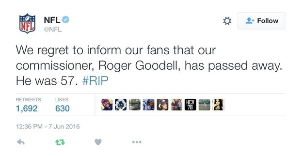 NFL Commissioner Roger Goodell is very much alive, despite a tweet sent from the NFL's official Twitter account Tuesday that claimed he had died suddenly.