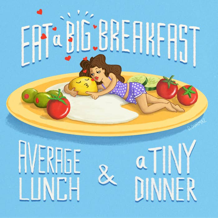 Eat a big breakfast, avarage lunch & a tiny dinner.