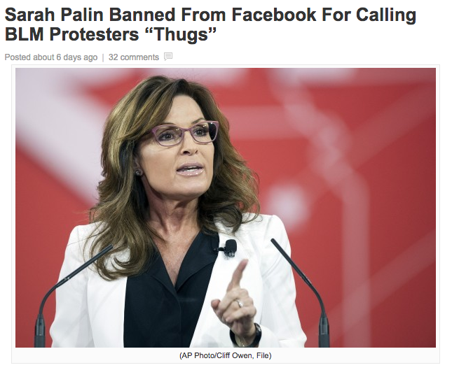 """""""Former Alaska Gov. Sarah Palin received a 30-day provisional Facebook ban, after calling Black Lives Matter protesters 'thugs' over the weekend,"""" read the story from NationalReport.net.Wait, Palin makes comments on a radio show and then gets banned from Facebook? That doesn't make any sense. 😑"""