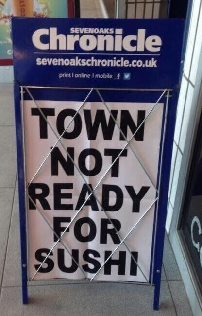 Maybe sushi never wanted to come to the town?