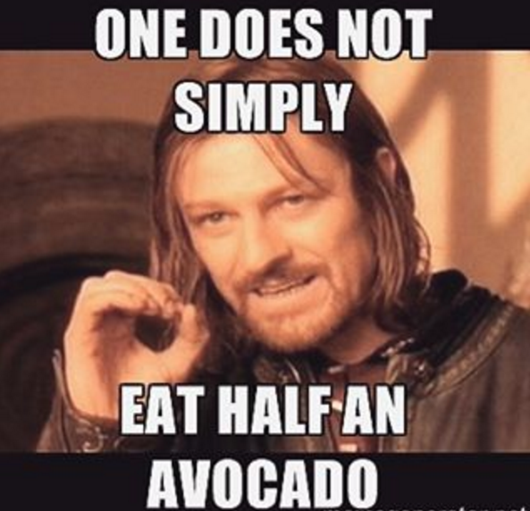 You know that if you cut into an avocado, you're eating that whole thing.
