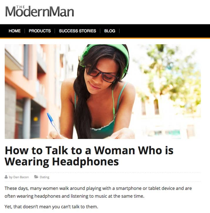 People are pissed about this guys article about bothering women an article titled how to talk to a woman who is wearing headphones on australian pickup artist website the modern man went viral this week ccuart Choice Image