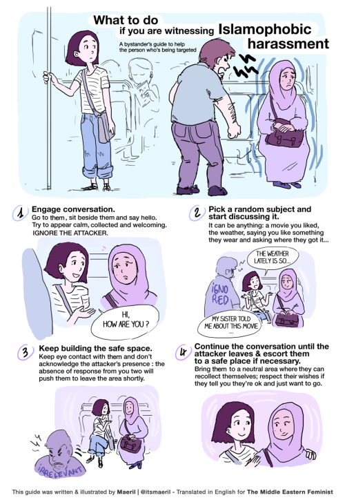 This bystander's guide to Islamophobic harassment was created by a young illustrator and filmmaker who works in Paris and goes by Maeril. She made versions in both French and English.