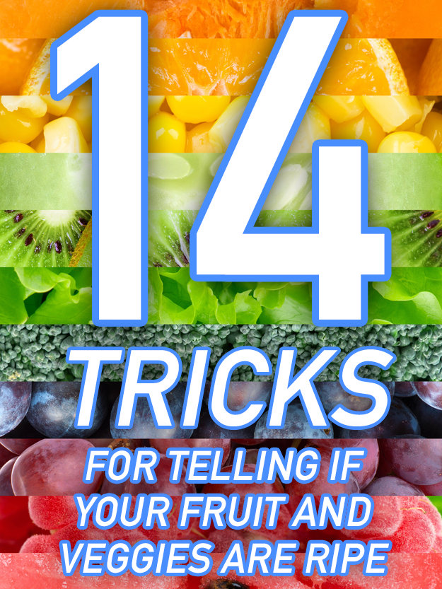 14 Tricks For Telling If Your Fruit And Veggies Are Ripe