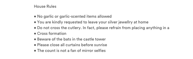 Although the spooky adventure is all-inclusive, there are still some house rules, according to Airbnb. The Count is not a