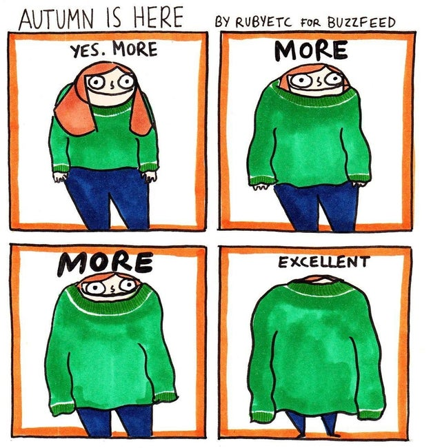 You can wear layers of cosy knitwear, which basically feels like you're constantly being hugged.
