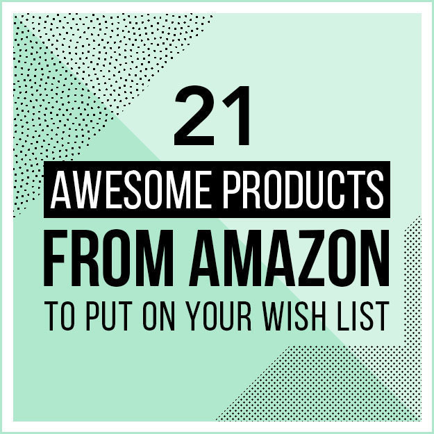 21 Awesome Products From Amazon To Put On Your Wishlist