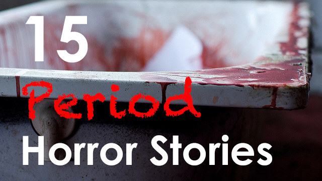 15 Period Horror Stories Thatll Make You Laugh And Then Cry